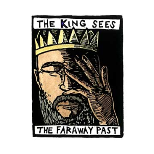 """The King Sees The Faraway Past"""